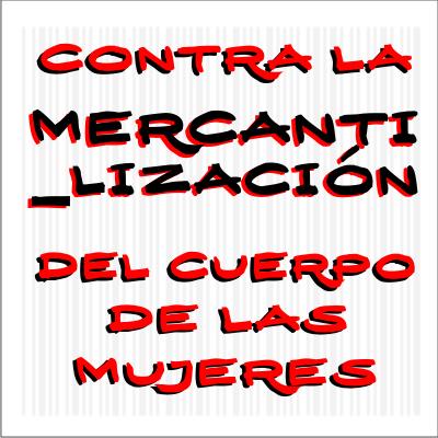 Contra la mercantilización del cuerpo de las mujeres